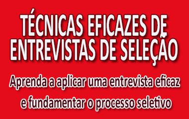 TÉCNICAS EFICAZES DE ENTREVISTAS DE SELEÇÃO